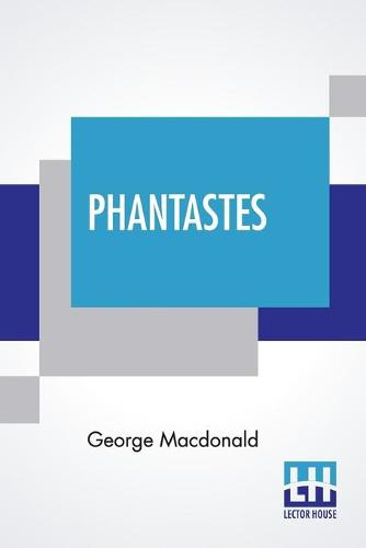 Phantastes: A Faerie Romance For Men And Women Edited By Greville MacDonald (Paperback)