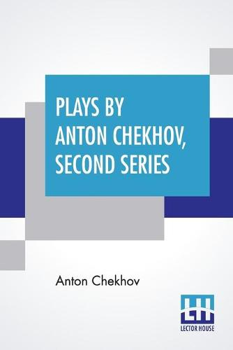 Plays By Anton Chekhov, Second Series: Translated, With An Introduction, By Julius West (Paperback)