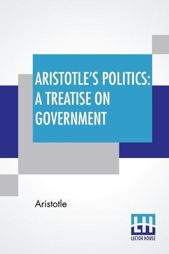 Aristotle's Politics: A Treatise On Government: Translated From The Greek Of Aristotle By William Ellis (Paperback)