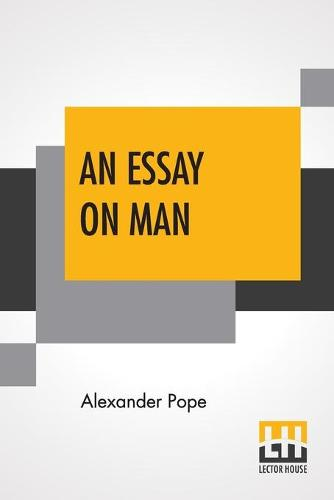 An Essay On Man: Moral Essays And Satires Edited By Henry Morley (Paperback)
