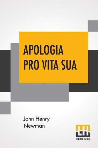 Apologia Pro Vita Sua: Being A History Of His Religious Opinions (Paperback)