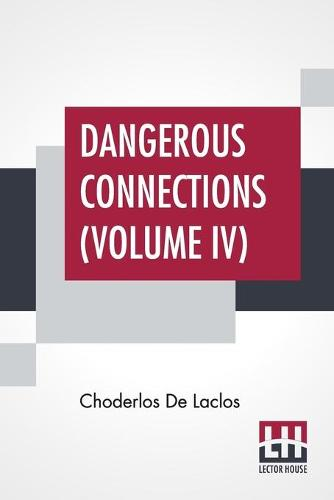 Dangerous Connections (Volume IV): A Series Of Letters, Selected From The Correspondence Of A Private Circle; Translated by Thomas Moore (Paperback)