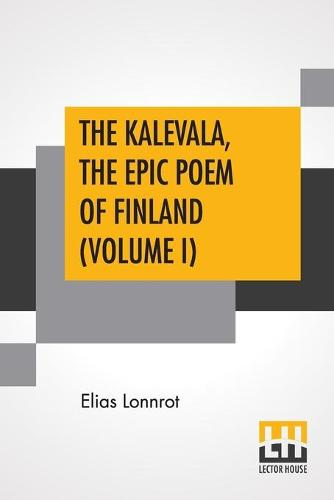 The Kalevala, The Epic Poem Of Finland (Volume I): Translated By John Martin Crawford (Paperback)