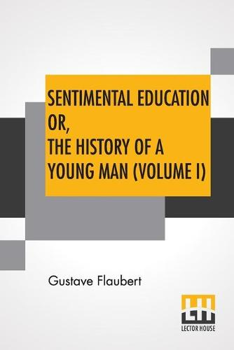 Sentimental Education Or, The History Of A Young Man (Volume I) (Paperback)