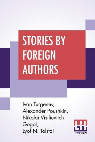 Stories By Foreign Authors: Mumu' Translated By Constance Garnett; 'The Shot' Translated By T. Keane; 'St. John's Eve' Translated By Isabel F. Hapgood; 'An Old Acquaintance' Translated By N. H. Dole (Paperback)