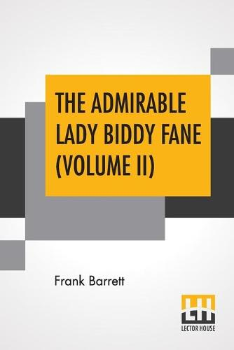 The Admirable Lady Biddy Fane (Volume II): Her Surprising Curious Adventures In Strange Parts & Happy Deliverancefrom Pirates, Battle, Captivity, & Other Terrors; Together With Divers Romantic & Moving Accidents As Set Forth By Benet Pengilly (Her Compani (Paperback)