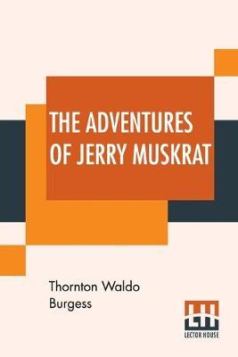 The Adventures Of Jerry Muskrat (Paperback)
