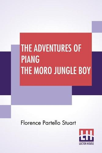 The Adventures Of Piang The Moro Jungle Boy: A Book For Young And Old (Paperback)