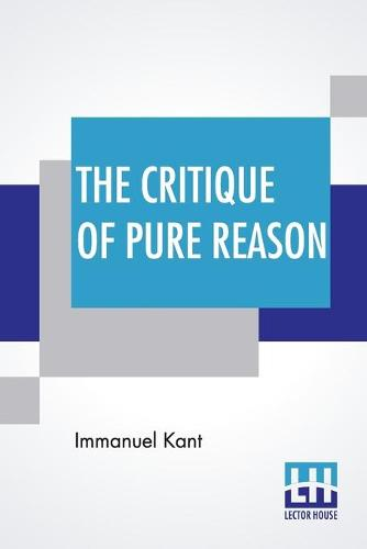 The Critique Of Pure Reason: Translated By John Miller Dow Meiklejohn (Paperback)