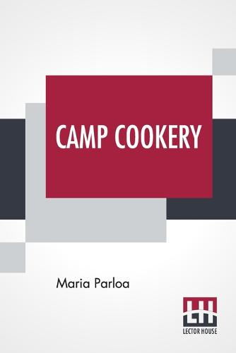 Camp Cookery: How To Live In Camp. (Paperback)