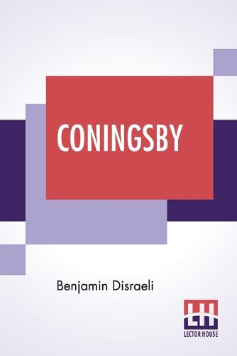 Coningsby: Or The New Generation (Paperback)
