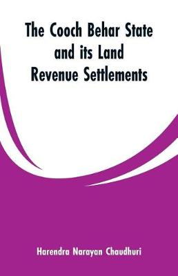 The Cooch Behar state and its land revenue settlements (Paperback)