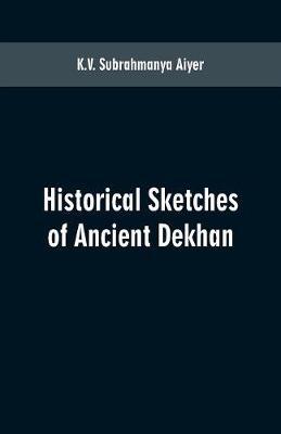 Historical sketches of ancient Dekhan (Paperback)