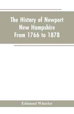 The History of Newport, New Hampshire: From 1766 to 1878, with a Genealogical Register (Paperback)