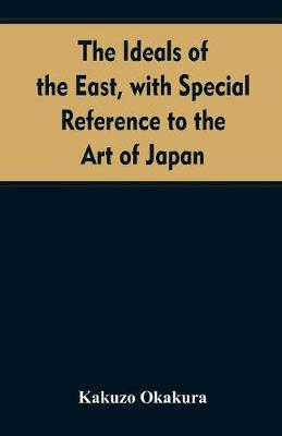 The ideals of the east, with special reference to the art of Japan (Paperback)