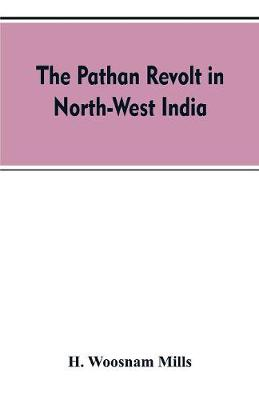 The Pathan revolt in north-west India (Paperback)