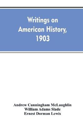 Writings on American history, 1903. A bibliography of books and articles on United States history published during the year 1903, with some memoranda on other portions of America (Paperback)
