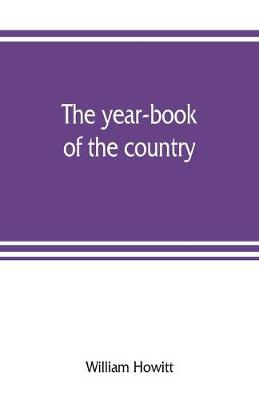 The year-book of the country; or, The field, the forest, and the fireside (Paperback)
