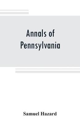 Annals of Pennsylvania: from the discovery of the Delaware, 1609-1682 (Paperback)