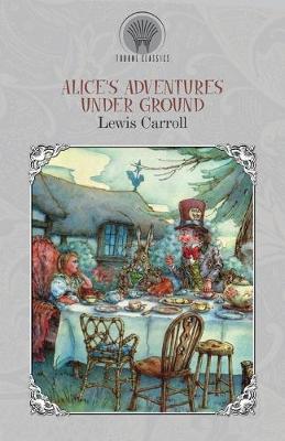 Alice's Adventures Under Ground (Paperback)