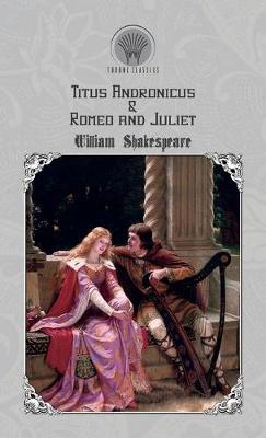 Titus Andronicus & Romeo and Juliet (Hardback)