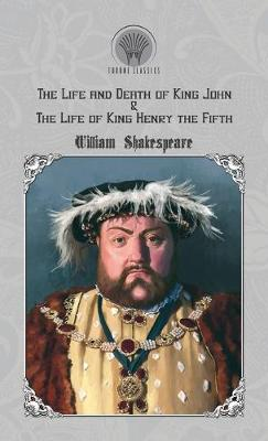 The Life and Death of King John & The Life of King Henry the Fifth (Hardback)