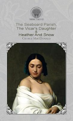 The Seaboard Parish, The Vicar's Daughter & Heather And Snow (Hardback)