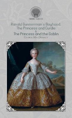 Ranald Bannerman's Boyhood, The Princess and Curdie & The Princess and the Goblin (Hardback)
