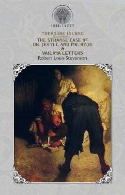 Treasure Island (Illustrated), The Strange Case of Dr. Jekyll and Mr. Hyde & Vailima Letters (Paperback)