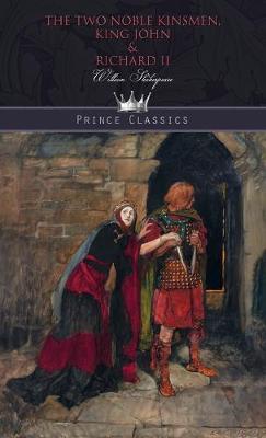 The Two Noble Kinsmen, King John & Richard II (Hardback)