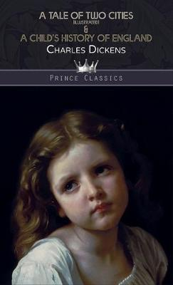 A Tale of Two Cities (Illustrated) & A Child's History of England - Prince Classics (Hardback)