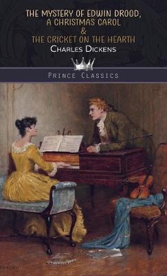 The Mystery of Edwin Drood, A Christmas Carol & The Cricket on the Hearth - Prince Classics (Hardback)