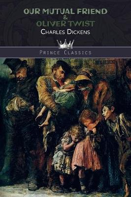 Our Mutual Friend & Oliver Twist - Prince Classics (Paperback)