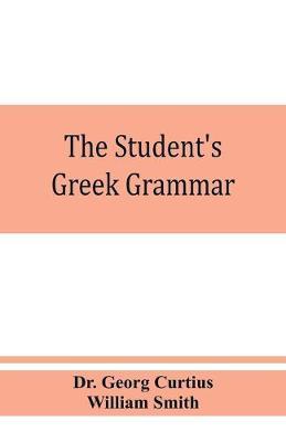 The student's Greek grammar: a grammar of the Greek language (Paperback)