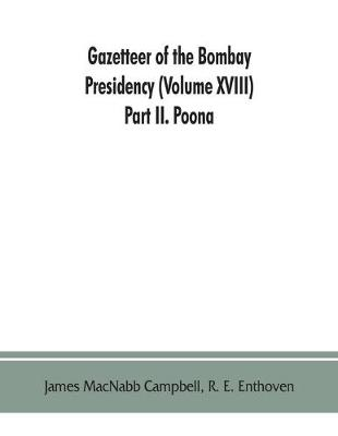 Gazetteer of the Bombay Presidency (Volume XVIII) Part II. Poona (Paperback)