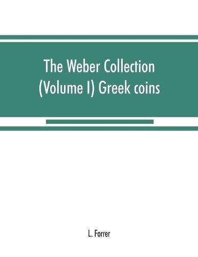 The Weber collection: (Volume I) Greek coins (Paperback)