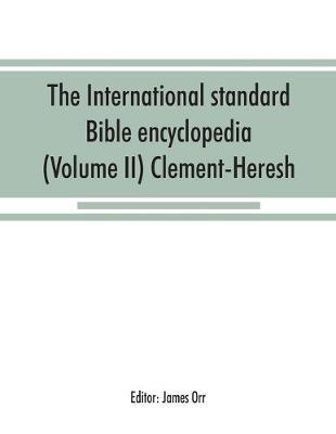 The International standard Bible encyclopedia (Volume II) Clement-Heresh (Paperback)