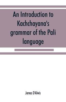 An introduction to Kachchāyana's grammar of the Pāli language (Paperback)