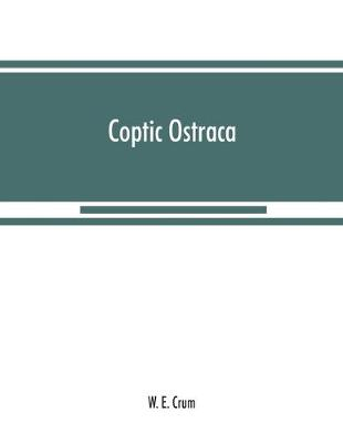 Coptic ostraca: from the collections of the Egypt Exploration Fund, the Cairo Museum and others (Paperback)