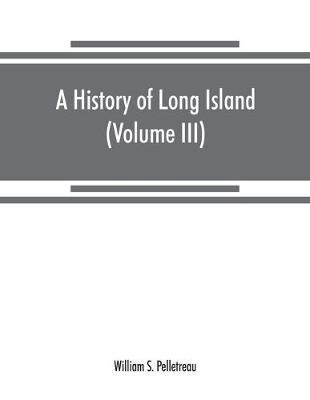 A history of Long Island: from its earliest settlement to the present time (Volume III) (Paperback)