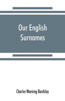 Our English surnames: their sources and significations (Paperback)