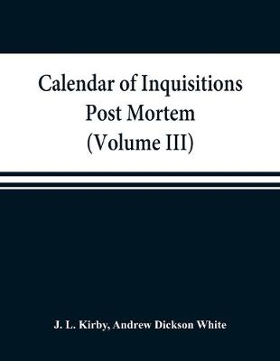 Calendar of inquisitions post mortem and other analogous documents preserved in the Public Record Office (Volume III) Edward I. (Paperback)