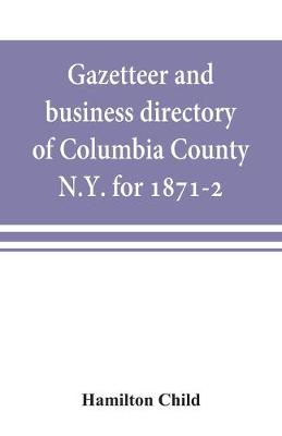 Gazetteer and business directory of Columbia County, N.Y. for 1871-2 (Paperback)