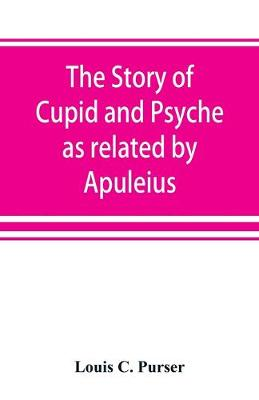 The story of Cupid and Psyche as related by Apuleius (Paperback)