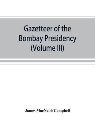 Gazetteer of the Bombay Presidency (Volume III) Kaira and Panch Mahals (Paperback)