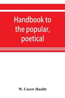 Handbook to the popular, poetical, and dramatic literature of Great Britain, from the invention of printing to the restoration (Paperback)