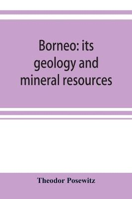 Borneo: its geology and mineral resources (Paperback)