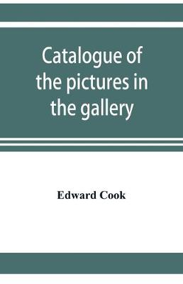 Catalogue of the pictures in the gallery of Alleyn's College of God's Gift at Dulwich with biographical notices of the painters (Paperback)