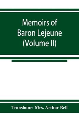 Memoirs of Baron Lejeune, aide-de-camp to marshals Berthier, Davout, and Oudinot (Volume II) (Paperback)