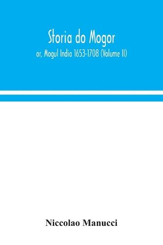Storia do Mogor; or, Mogul India 1653-1708 (Volume II) (Paperback)